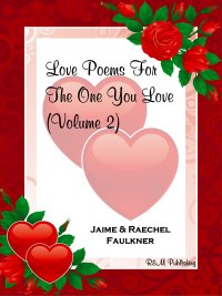 Love Poems For The One You Love (Volume 2) by Jaime & Raechel Faulkner