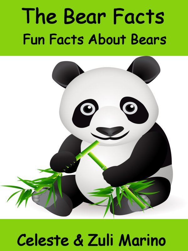 The Bear Facts - Fun Facts About Bears by Celeste & Zuli Marino