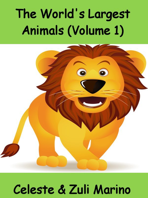 The World's Largest Animals (Volume 1) by Celeste & Zuli Marino