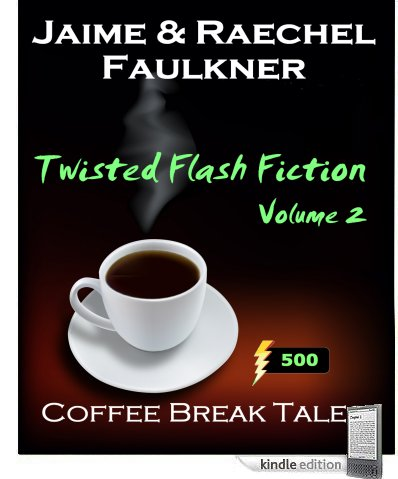 Twisted Flash Fiction (Volume 2) by Jaime & Raechel Faulkner
