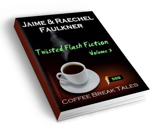 Twisted Flash Fiction Volume 3 by Jaime & Raechel Faulkner