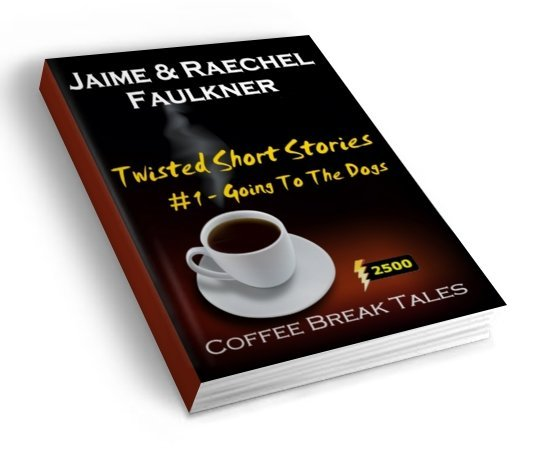 Twisted Short Stories #1 -  Going To The Dogs by Jaime & Raechel Faulkner