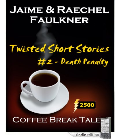 Twisted Short Stories #2 -  Death Penalty by Jaime & Raechel Faulkner
