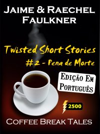 Twisted Short Stories #2 -  Pena de Morte by Jaime & Raechel Faulkner