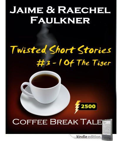 Twisted Short Stories #3 - I Of The Tiger by Jaime & Raechel Faulkner