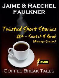 Twisted Short Stories #4 - Snatch & Grab: Revenge Season by Jaime & Raechel Faulkner