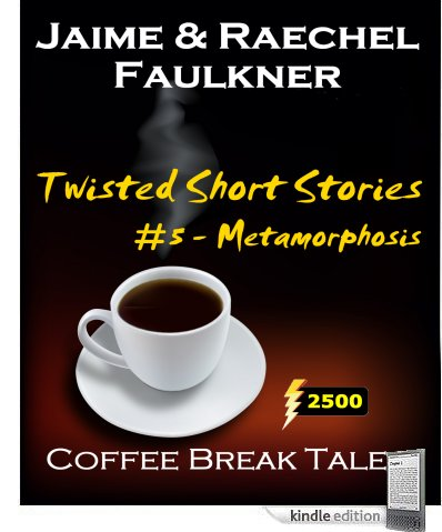 Twisted Short Stories #5 - Metamorphosis by Jaime & Raechel Faulkner